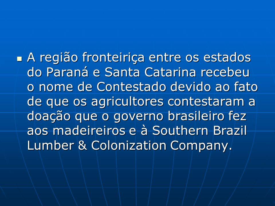 A região fronteiriça entre os estados do Paraná e Santa Catarina recebeu o nome de Contestado devido ao fato de que os agricultores contestaram a doaç