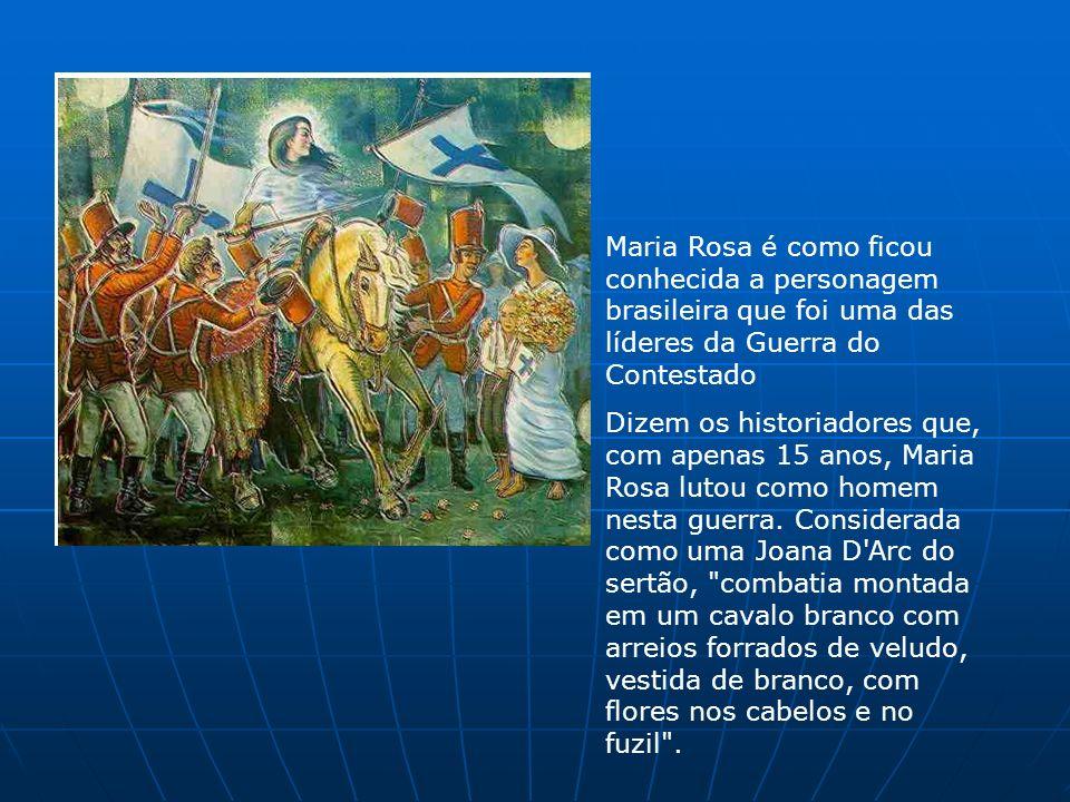 Maria Rosa é como ficou conhecida a personagem brasileira que foi uma das líderes da Guerra do Contestado Dizem os historiadores que, com apenas 15 an