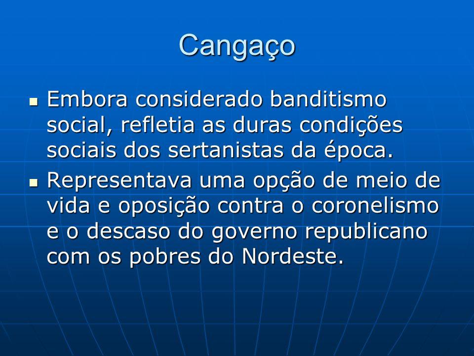 Cangaço Embora considerado banditismo social, refletia as duras condições sociais dos sertanistas da época. Embora considerado banditismo social, refl