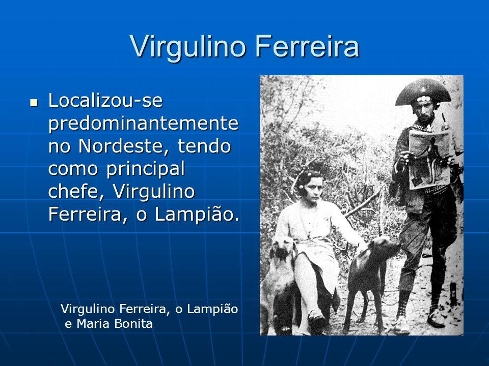 Virgulino Ferreira Localizou-se predominantemente no Nordeste, tendo como principal chefe, Virgulino Ferreira, o Lampião. Localizou-se predominantemen