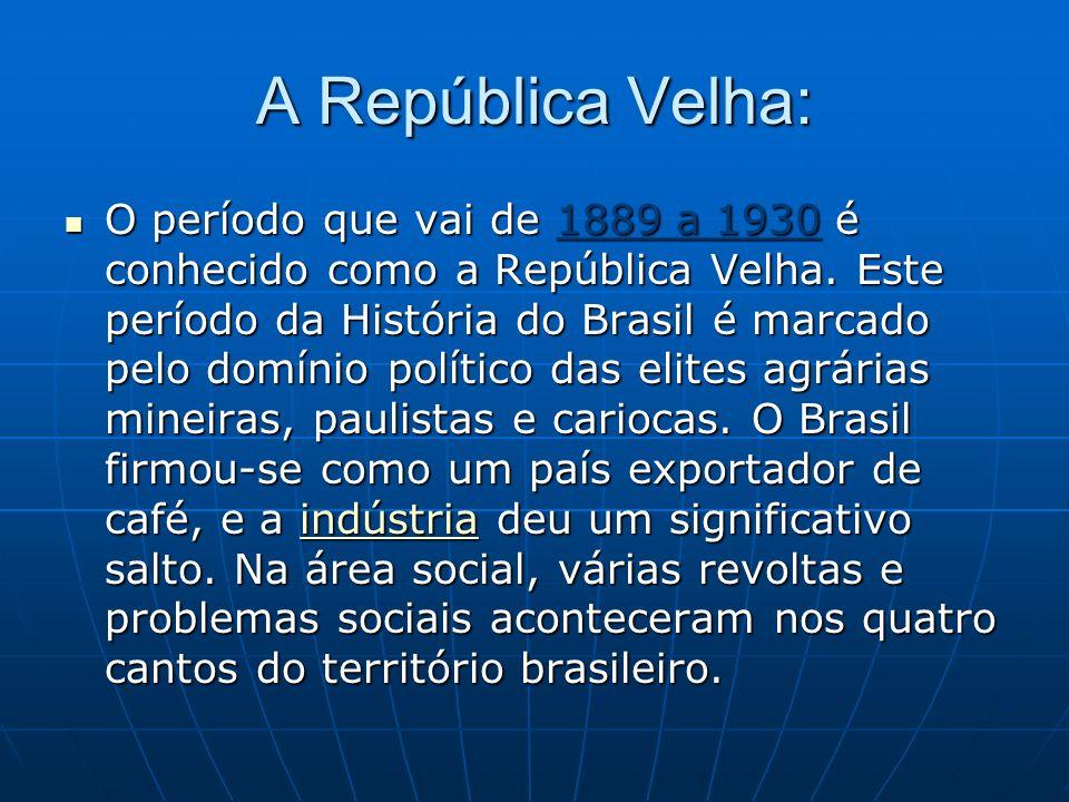 A República Velha: O período que vai de 1889 a 1930 é conhecido como a República Velha. Este período da História do Brasil é marcado pelo domínio polí
