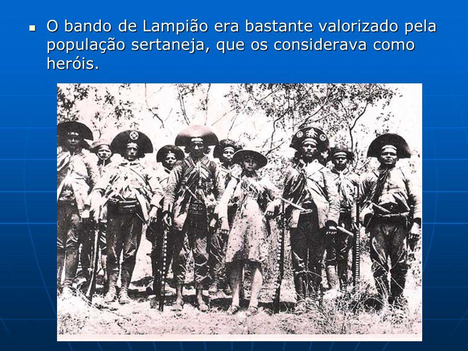O bando de Lampião era bastante valorizado pela população sertaneja, que os considerava como heróis. O bando de Lampião era bastante valorizado pela p