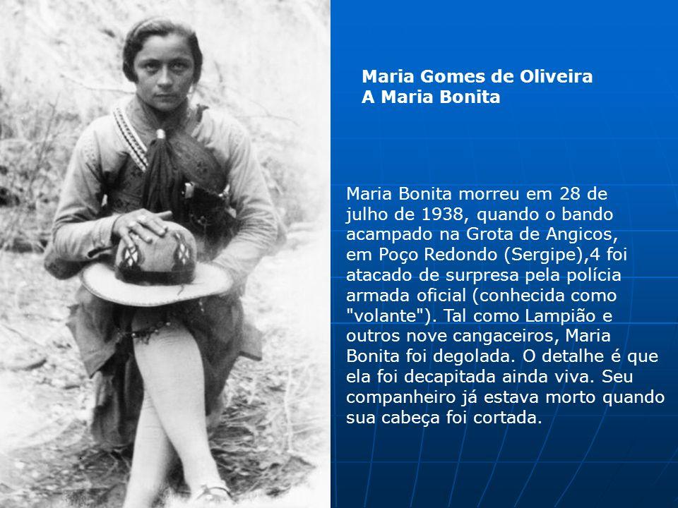 Maria Gomes de Oliveira A Maria Bonita Maria Bonita morreu em 28 de julho de 1938, quando o bando acampado na Grota de Angicos, em Poço Redondo (Sergi
