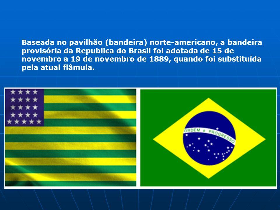 Baseada no pavilhão (bandeira) norte-americano, a bandeira provisória da Republica do Brasil foi adotada de 15 de novembro a 19 de novembro de 1889, q