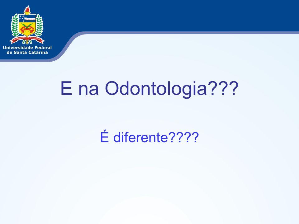 E na Odontologia??? É diferente????