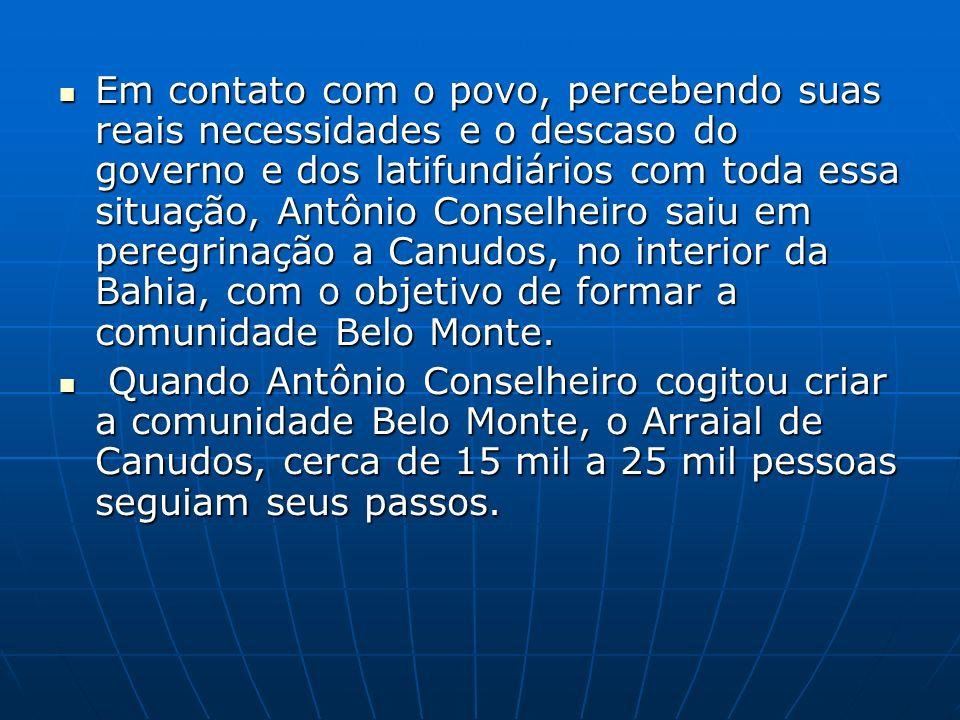 Em contato com o povo, percebendo suas reais necessidades e o descaso do governo e dos latifundiários com toda essa situação, Antônio Conselheiro saiu