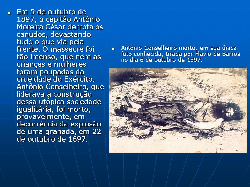 Em 5 de outubro de 1897, o capitão Antônio Moreira César derrota os canudos, devastando tudo o que via pela frente. O massacre foi tão imenso, que nem