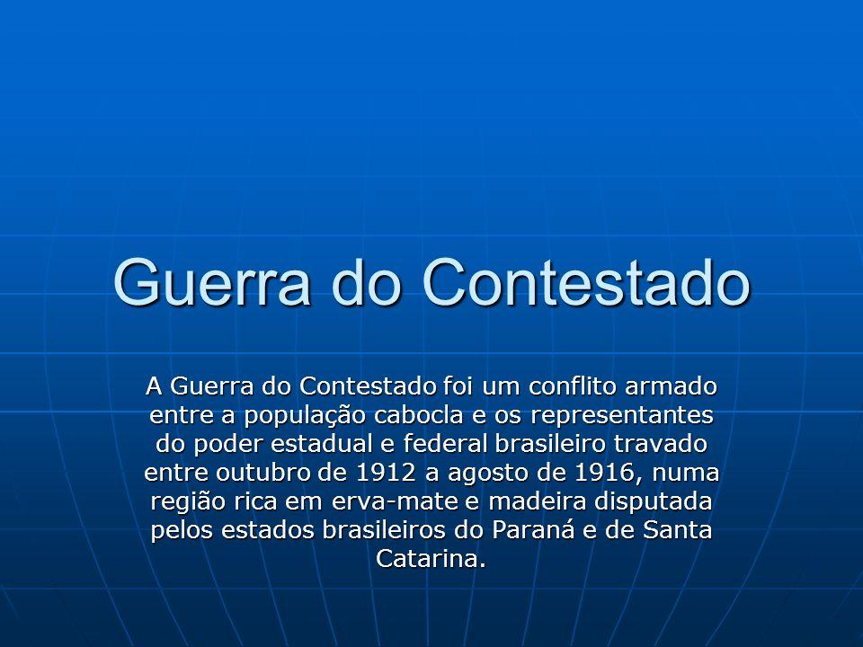 Guerra do Contestado A Guerra do Contestado foi um conflito armado entre a população cabocla e os representantes do poder estadual e federal brasileir