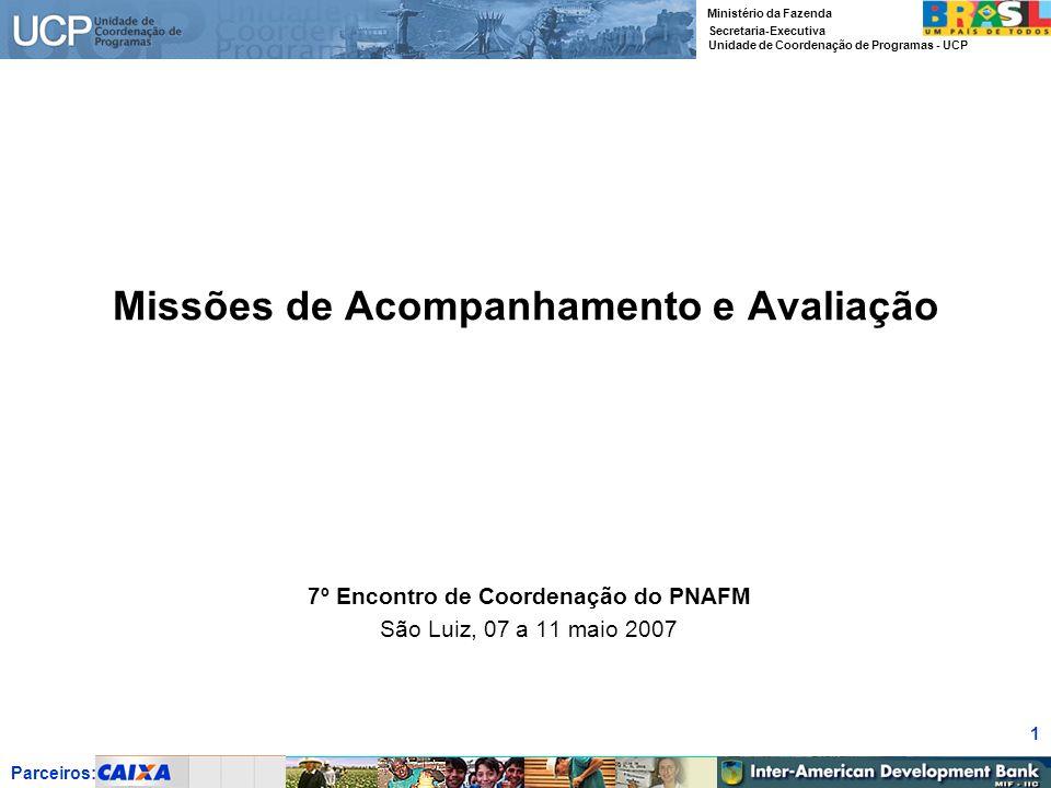 Parceiros: Ministério da Fazenda Secretaria-Executiva Unidade de Coordenação de Programas - UCP 1 Missões de Acompanhamento e Avaliação 7º Encontro de