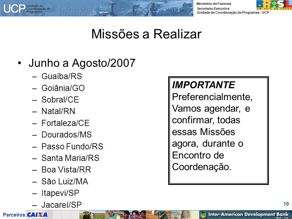 Parceiros: Ministério da Fazenda Secretaria-Executiva Unidade de Coordenação de Programas - UCP 10 Missões a Realizar Junho a Agosto/2007 –Guaíba/RS –