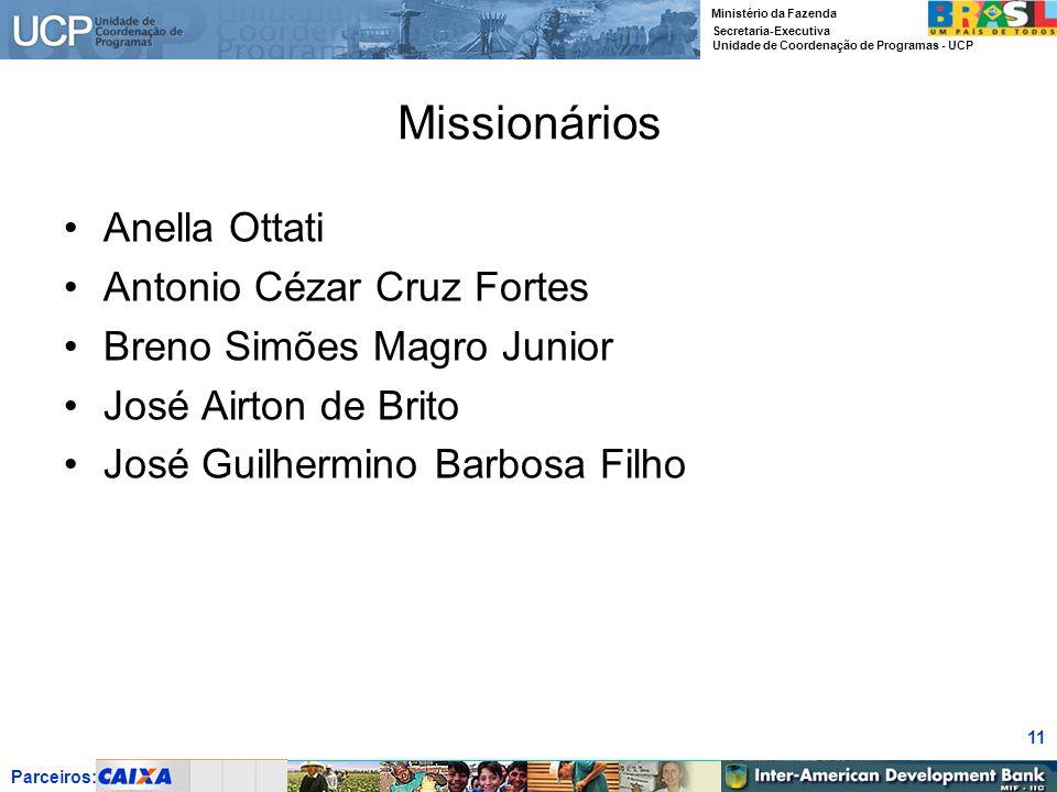 Parceiros: Ministério da Fazenda Secretaria-Executiva Unidade de Coordenação de Programas - UCP 11 Missionários Anella Ottati Antonio Cézar Cruz Forte