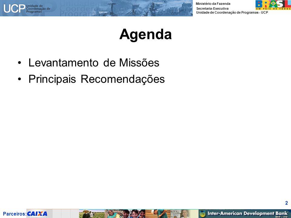 Parceiros: Ministério da Fazenda Secretaria-Executiva Unidade de Coordenação de Programas - UCP 2 Agenda Levantamento de Missões Principais Recomendaç