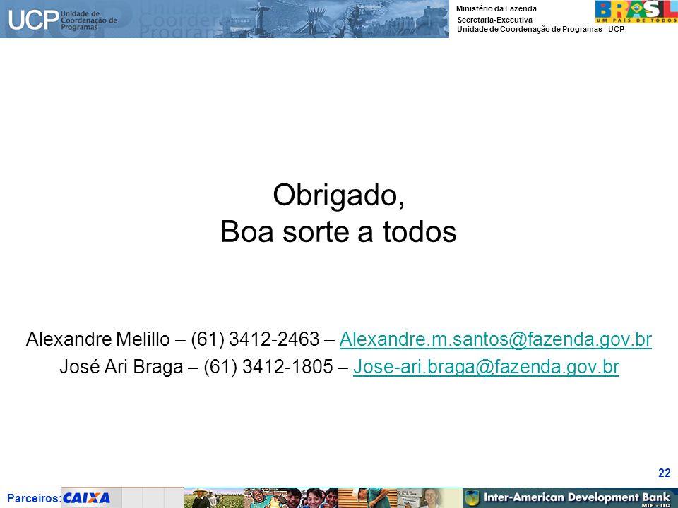 Parceiros: Ministério da Fazenda Secretaria-Executiva Unidade de Coordenação de Programas - UCP 22 Obrigado, Boa sorte a todos Alexandre Melillo – (61