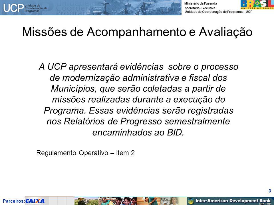 Parceiros: Ministério da Fazenda Secretaria-Executiva Unidade de Coordenação de Programas - UCP 3 Missões de Acompanhamento e Avaliação A UCP apresent