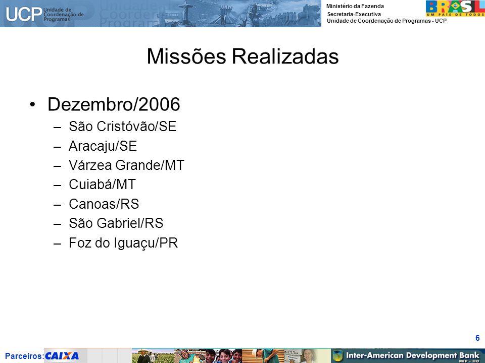Parceiros: Ministério da Fazenda Secretaria-Executiva Unidade de Coordenação de Programas - UCP 6 Missões Realizadas Dezembro/2006 –São Cristóvão/SE –