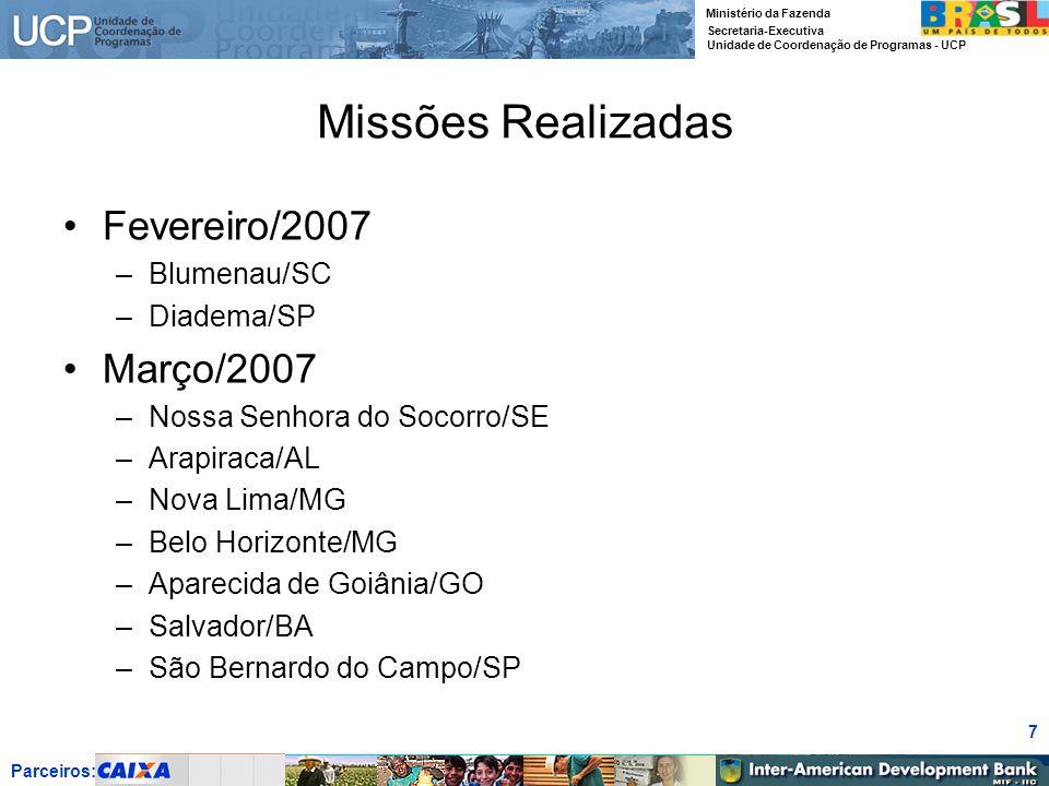 Parceiros: Ministério da Fazenda Secretaria-Executiva Unidade de Coordenação de Programas - UCP 7 Missões Realizadas Fevereiro/2007 –Blumenau/SC –Diad