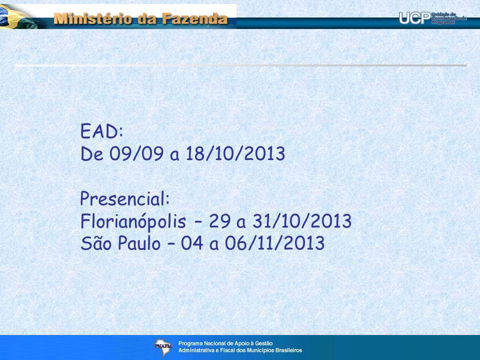 EAD: De 09/09 a 18/10/2013 Presencial: Florianópolis – 29 a 31/10/2013 São Paulo – 04 a 06/11/2013