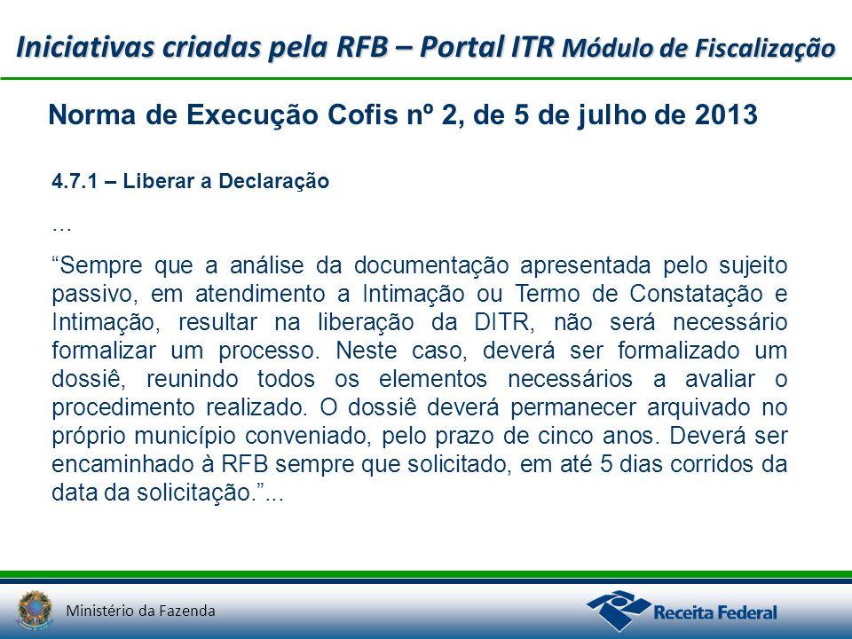 Ministério da Fazenda Iniciativas criadas pela RFB – Portal ITR Módulo de Fiscalização 4.7.1 – Liberar a Declaração... Sempre que a análise da documen