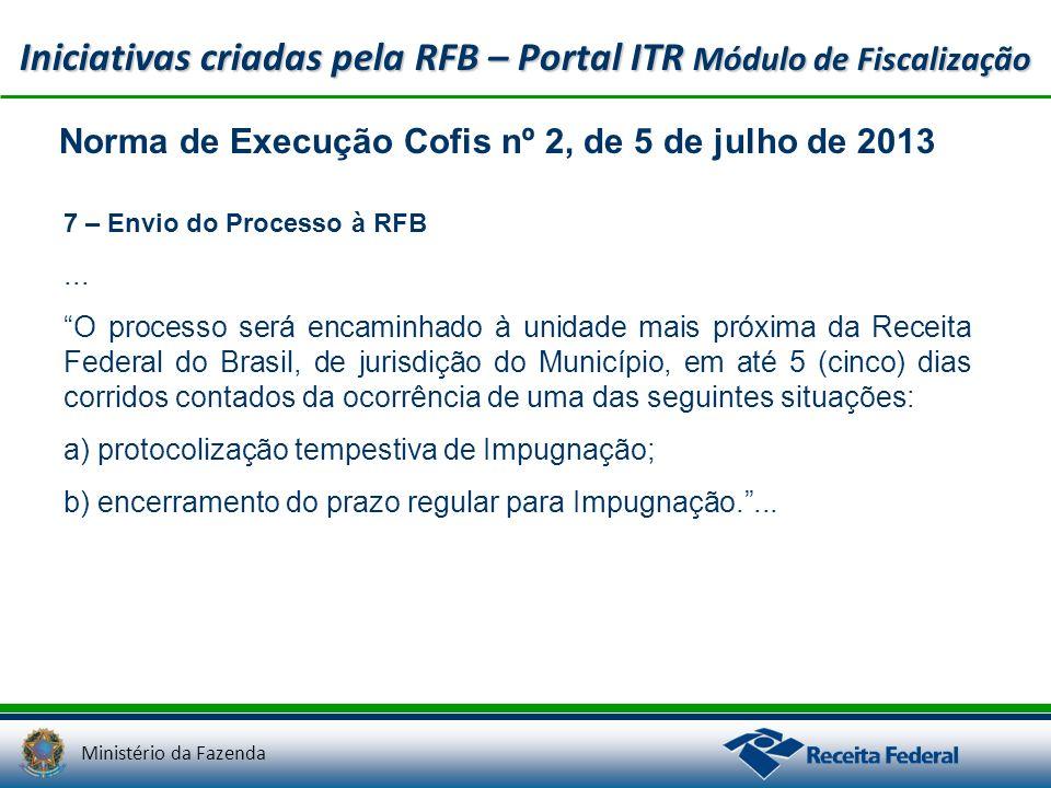 Ministério da Fazenda Iniciativas criadas pela RFB – Portal ITR Módulo de Fiscalização Norma de Execução Cofis nº 2, de 5 de julho de 2013 7 – Envio d