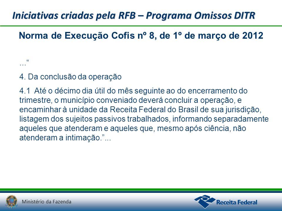 Ministério da Fazenda Iniciativas criadas pela RFB – Programa Omissos DITR... 4. Da conclusão da operação 4.1 Até o décimo dia útil do mês seguinte ao