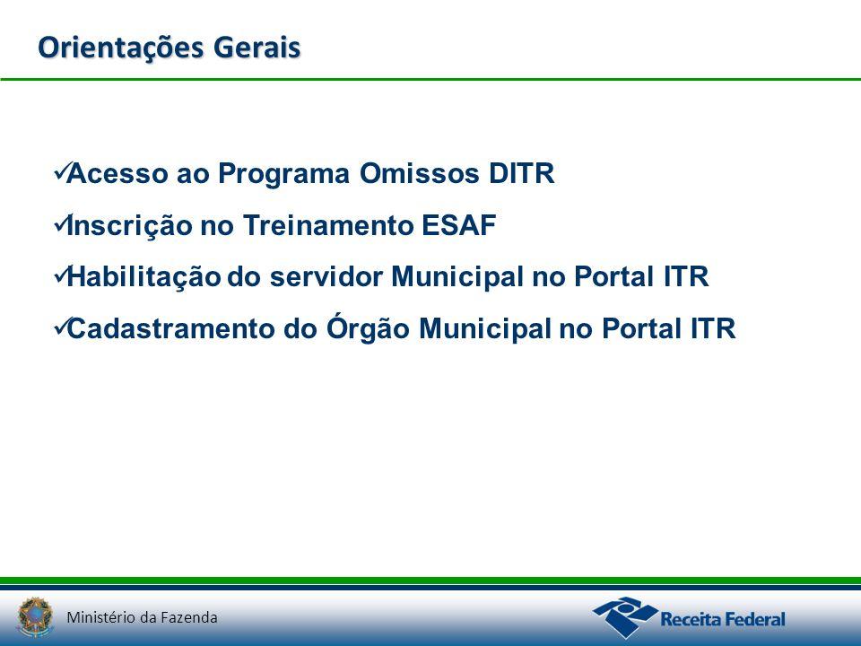 Ministério da Fazenda Orientações Gerais Acesso ao Programa Omissos DITR Inscrição no Treinamento ESAF Habilitação do servidor Municipal no Portal ITR