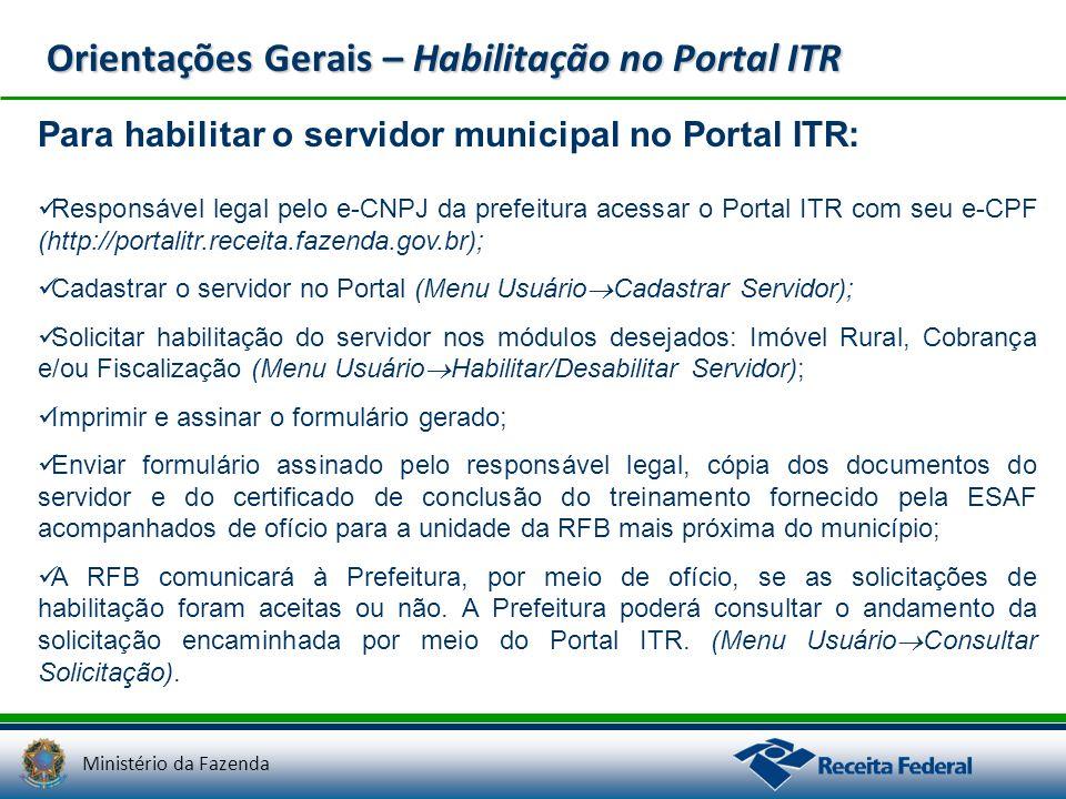 Ministério da Fazenda Orientações Gerais – Habilitação no Portal ITR Para habilitar o servidor municipal no Portal ITR: Responsável legal pelo e-CNPJ