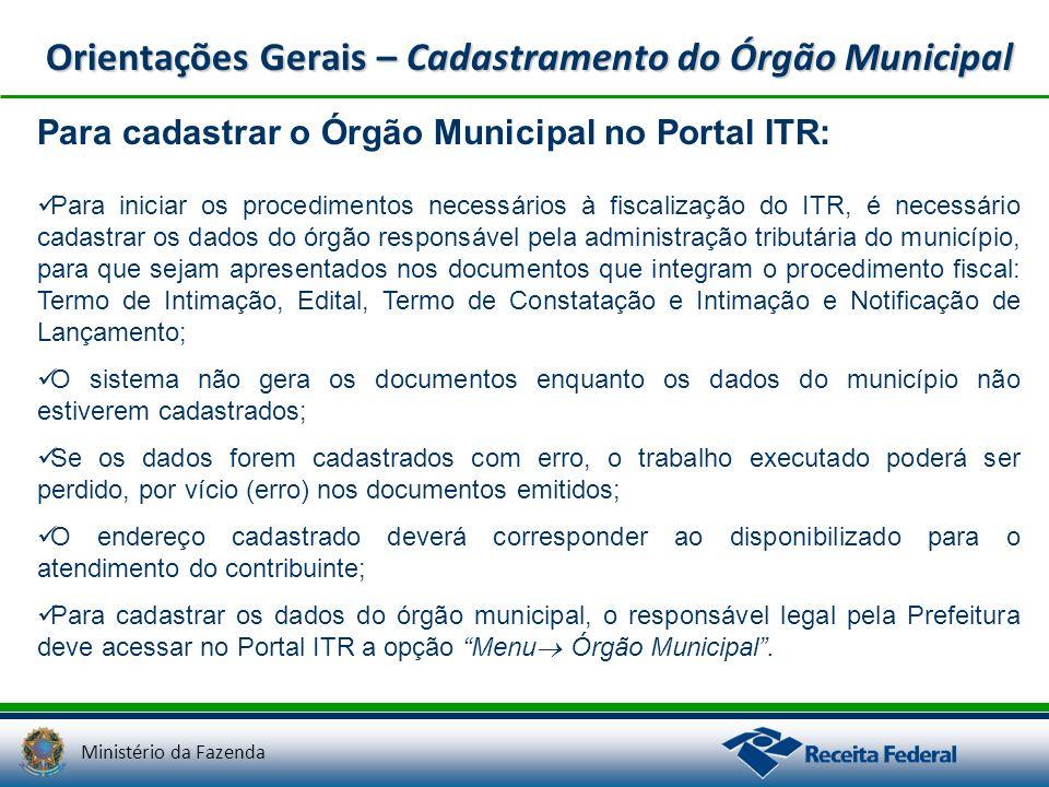 Ministério da Fazenda Orientações Gerais – Cadastramento do Órgão Municipal Para cadastrar o Órgão Municipal no Portal ITR: Para iniciar os procedimen