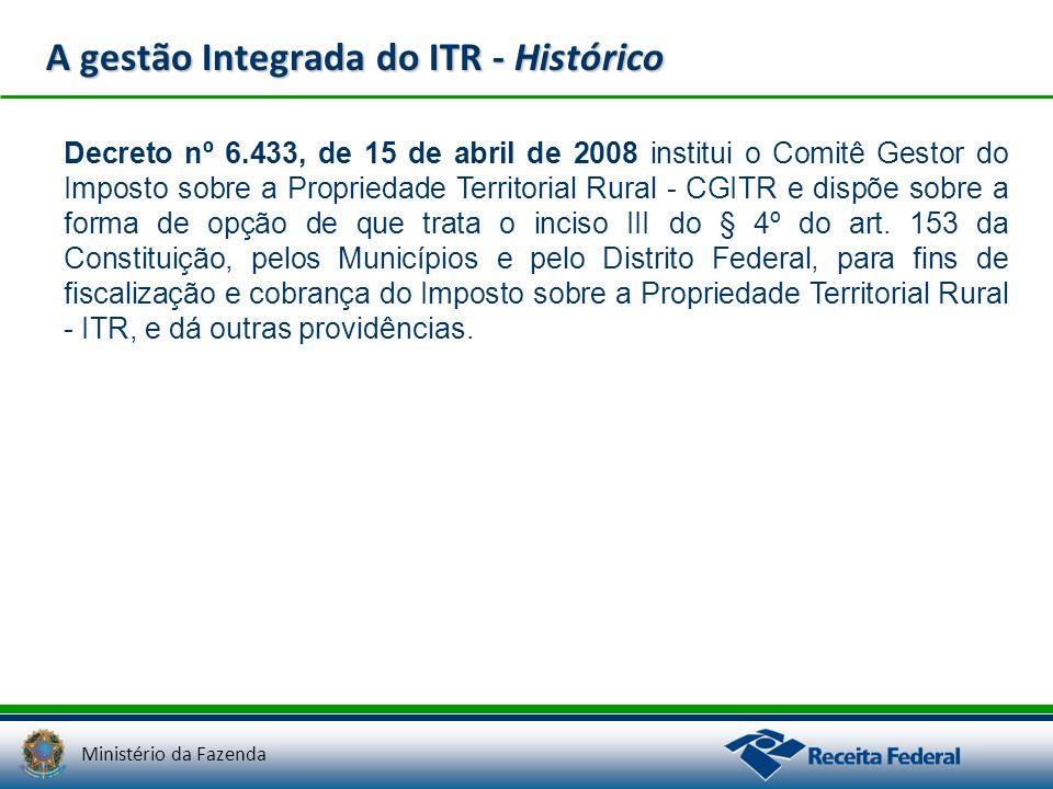 Ministério da Fazenda A gestão Integrada do ITR - Histórico Instrução Normativa RFB nº 884, de 5 de novembro de 2008 dispõe sobre a celebração de convênio entre a Secretaria da Receita Federal do Brasil (RFB), em nome da União, o Distrito Federal e os Municípios para delegação das atribuições de fiscalização, inclusive a de lançamento de créditos tributários, e de cobrança do Imposto sobre a Propriedade Territorial Rural (ITR).