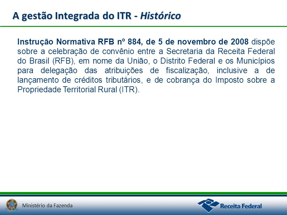 Ministério da Fazenda A gestão Integrada do ITR - Histórico Instrução Normativa RFB nº 884, de 5 de novembro de 2008 dispõe sobre a celebração de conv