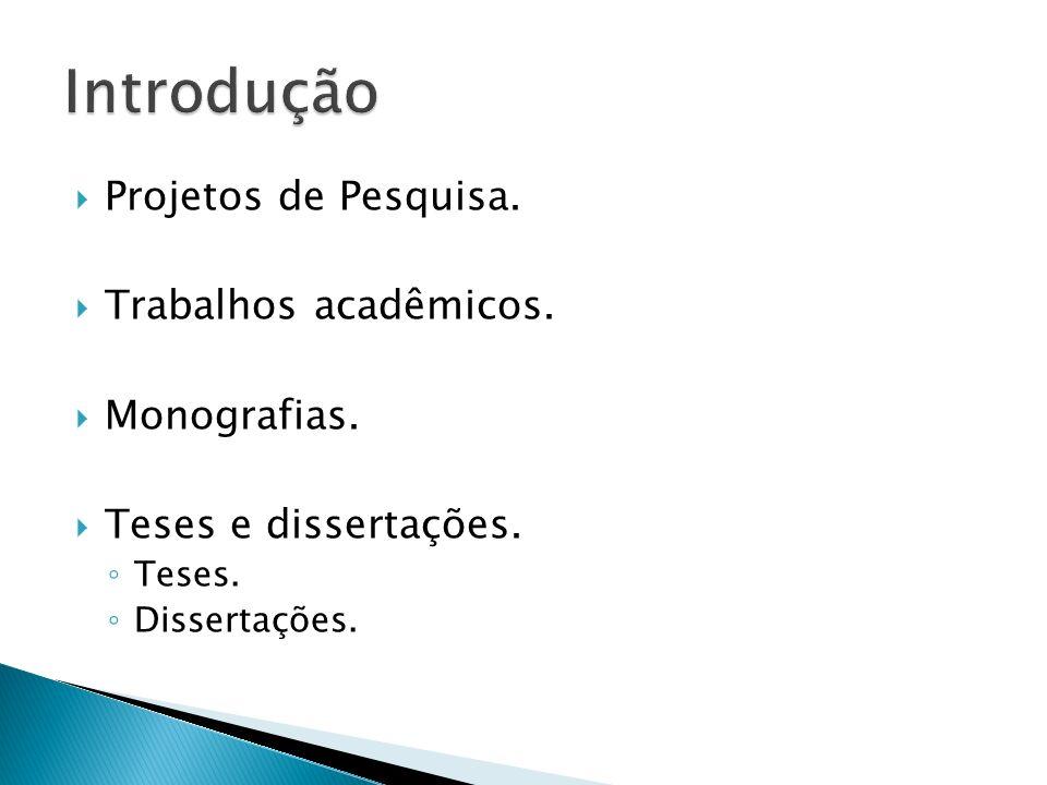 Projetos de Pesquisa. Trabalhos acadêmicos. Monografias. Teses e dissertações. Teses. Dissertações.