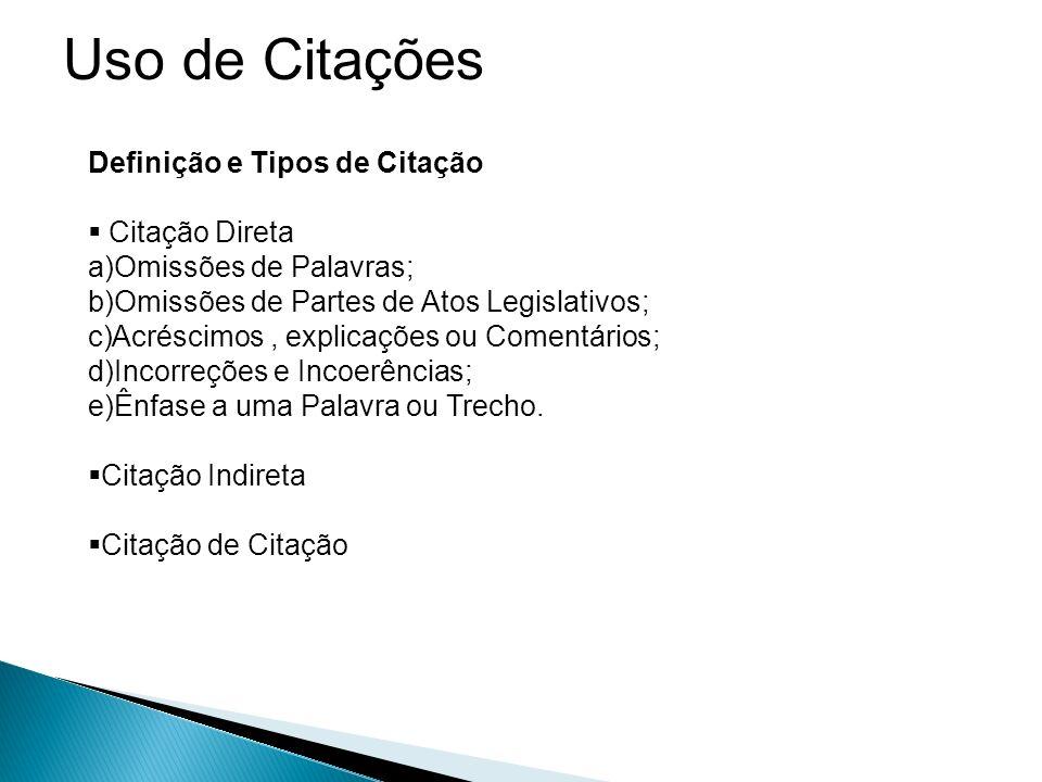Uso de Citações 09-09 Definição e Tipos de Citação Citação Direta a)Omissões de Palavras; b)Omissões de Partes de Atos Legislativos; c)Acréscimos, exp