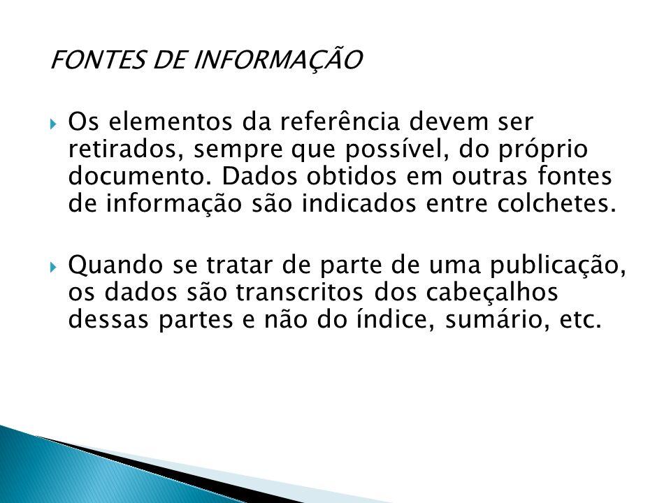 FONTES DE INFORMAÇÃO Os elementos da referência devem ser retirados, sempre que possível, do próprio documento. Dados obtidos em outras fontes de info