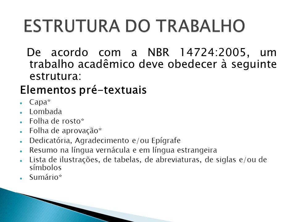De acordo com a NBR 14724:2005, um trabalho acadêmico deve obedecer à seguinte estrutura: Elementos pré-textuais Capa* Lombada Folha de rosto* Folha d