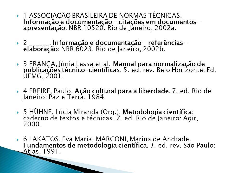 1 ASSOCIAÇÃO BRASILEIRA DE NORMAS TÉCNICAS. Informação e documentação – citações em documentos – apresentação: NBR 10520. Rio de Janeiro, 2002a. 2 ___