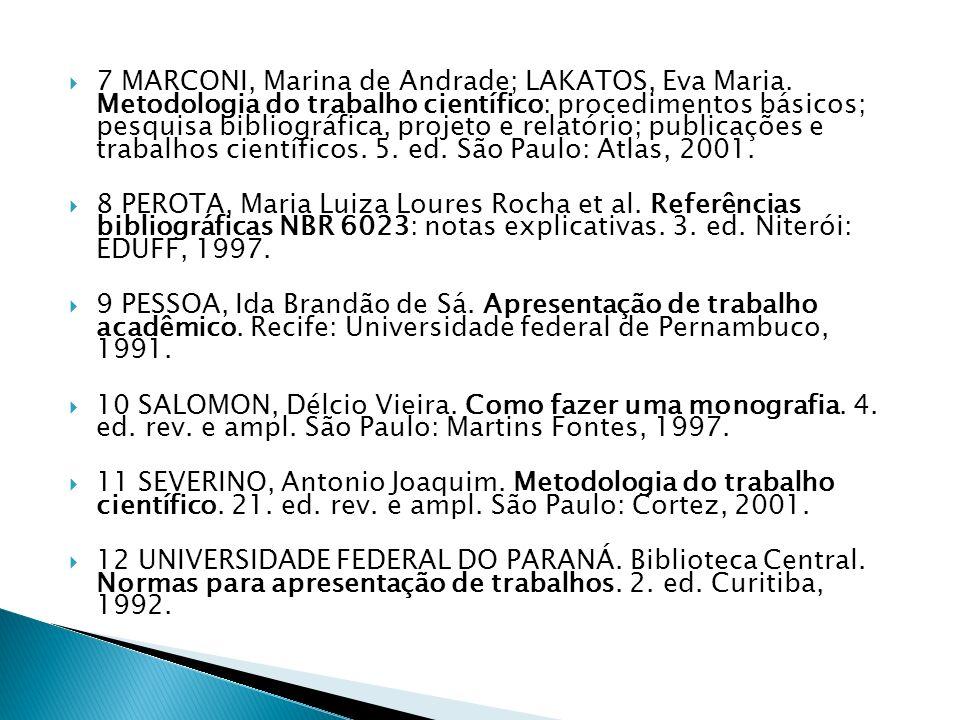 7 MARCONI, Marina de Andrade; LAKATOS, Eva Maria. Metodologia do trabalho científico: procedimentos básicos; pesquisa bibliográfica, projeto e relatór