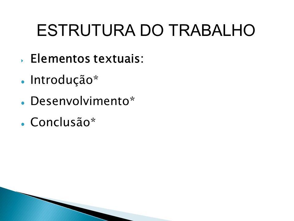 Elementos textuais: Introdução* Desenvolvimento* Conclusão* ESTRUTURA DO TRABALHO