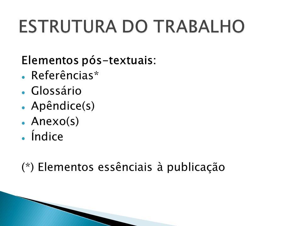 Elementos pós-textuais: Referências* Glossário Apêndice(s) Anexo(s) Índice (*) Elementos essênciais à publicação