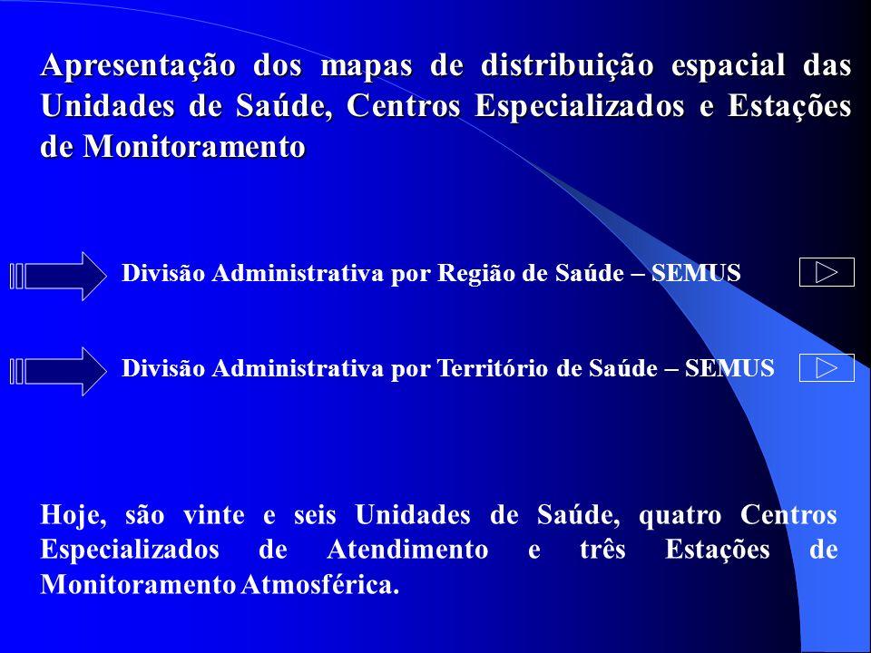 Apresentação dos mapas de distribuição espacial das Unidades de Saúde, Centros Especializados e Estações de Monitoramento Divisão Administrativa por T