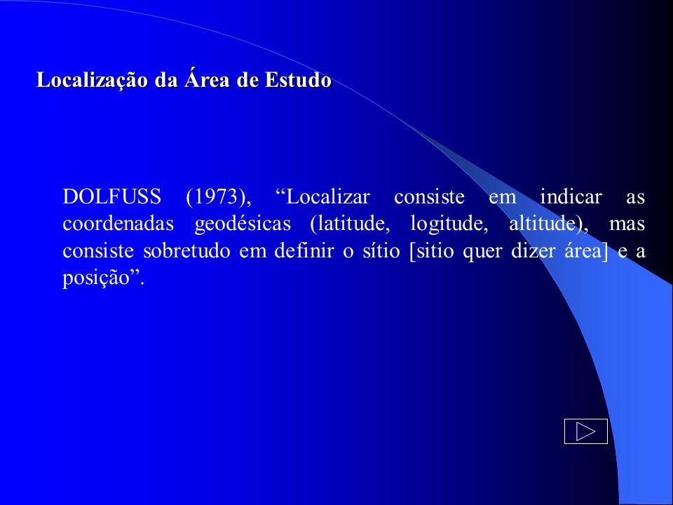 Localização da Área de Estudo DOLFUSS (1973), Localizar consiste em indicar as coordenadas geodésicas (latitude, logitude, altitude), mas consiste sob