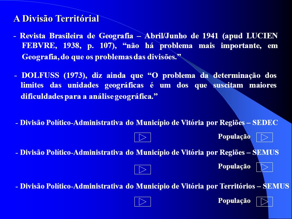 A Divisão Territórial - Revista Brasileira de Geografia – Abril/Junho de 1941 (apud LUCIEN FEBVRE, 1938, p. 107), não há problema mais importante, em