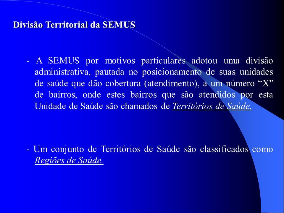 Divisão Territorial da SEMUS - A SEMUS por motivos particulares adotou uma divisão administrativa, pautada no posicionamento de suas unidades de saúde