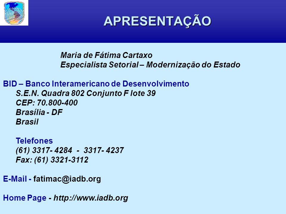 APRESENTAÇÃO Maria de Fátima Cartaxo Especialista Setorial – Modernização do Estado BID – Banco Interamericano de Desenvolvimento S.E.N.