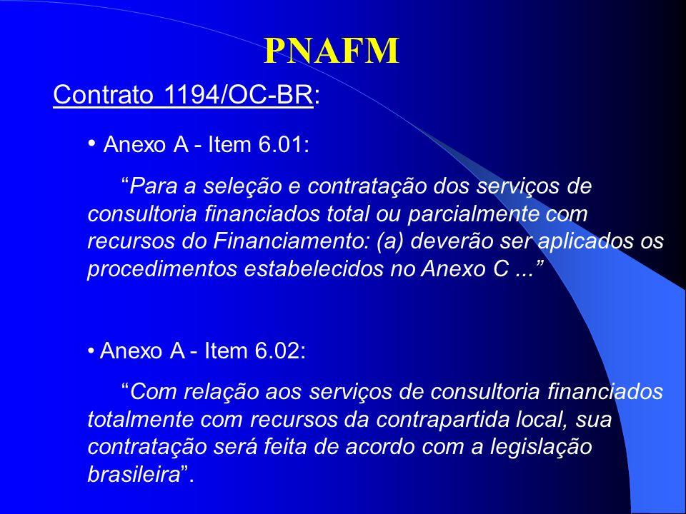 PNAFM Contrato 1194/OC-BR: Anexo A - Item 6.01: Para a seleção e contratação dos serviços de consultoria financiados total ou parcialmente com recursos do Financiamento: (a) deverão ser aplicados os procedimentos estabelecidos no Anexo C...