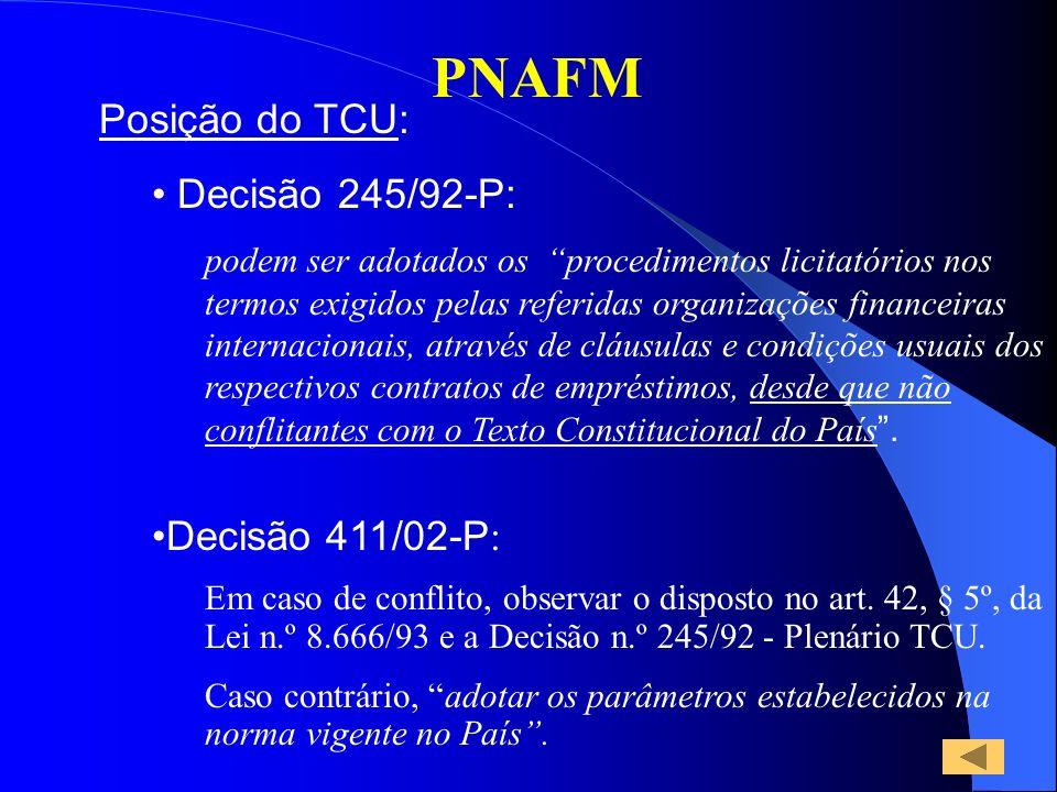 PNAFM Posição do TCU: Decisão 245/92-P: podem ser adotados os procedimentos licitatórios nos termos exigidos pelas referidas organizações financeiras