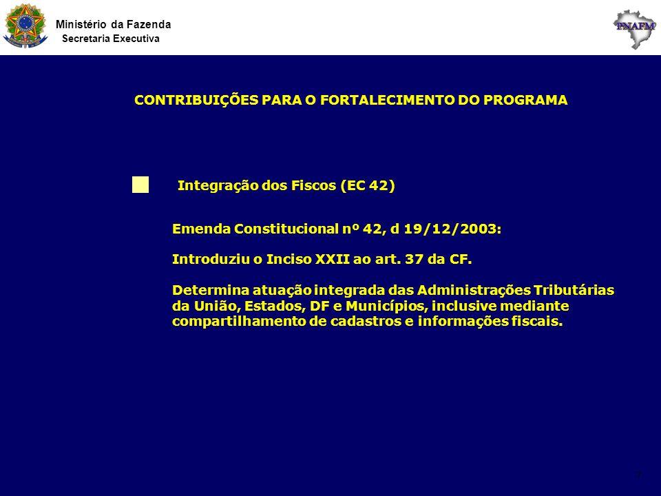 Ministério da Fazenda Secretaria Executiva 7 Integração dos Fiscos (EC 42) CONTRIBUIÇÕES PARA O FORTALECIMENTO DO PROGRAMA Emenda Constitucional nº 42