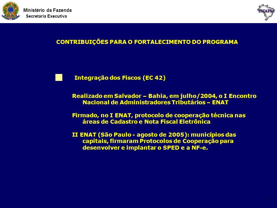 Ministério da Fazenda Secretaria Executiva 8 Integração dos Fiscos (EC 42) CONTRIBUIÇÕES PARA O FORTALECIMENTO DO PROGRAMA Realizado em Salvador – Bah