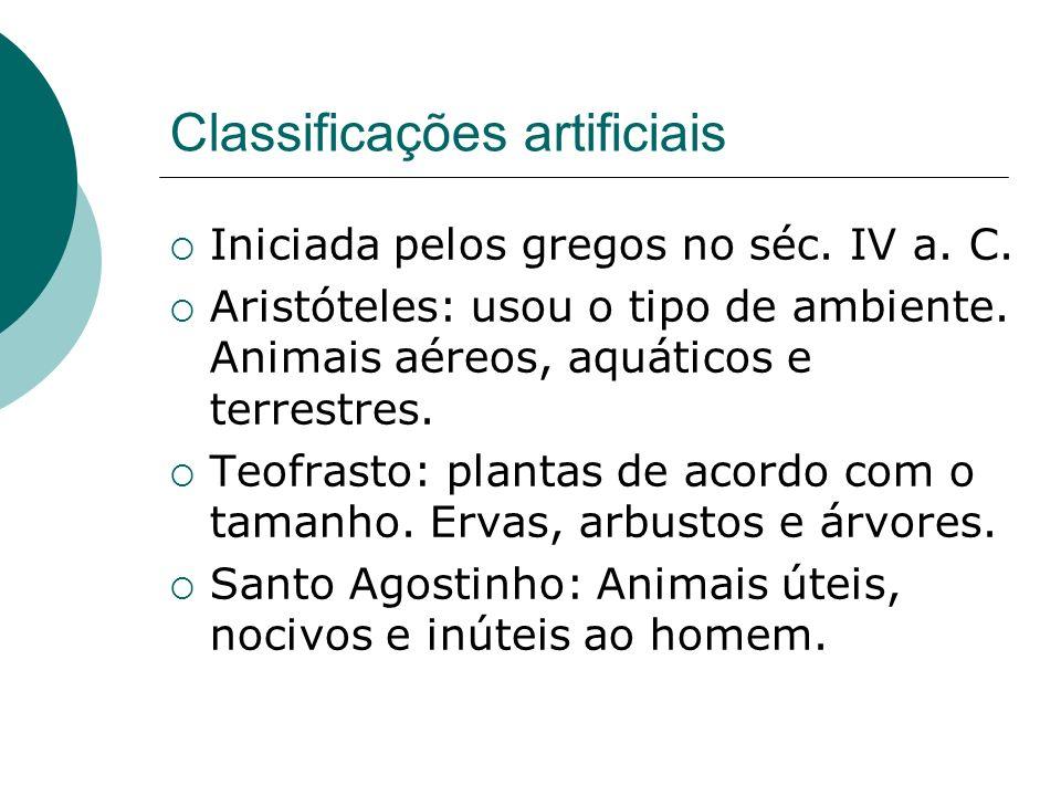 Classificações artificiais Iniciada pelos gregos no séc. IV a. C. Aristóteles: usou o tipo de ambiente. Animais aéreos, aquáticos e terrestres. Teofra