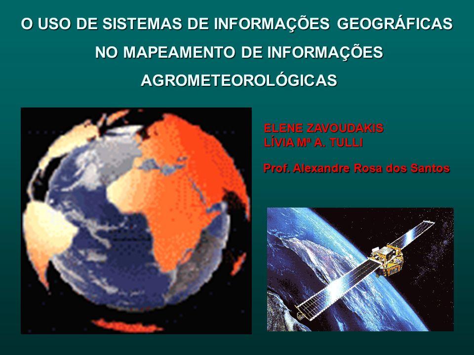 O USO DE SISTEMAS DE INFORMAÇÕES GEOGRÁFICAS NO MAPEAMENTO DE INFORMAÇÕES NO MAPEAMENTO DE INFORMAÇÕES AGROMETEOROLÓGICAS AGROMETEOROLÓGICAS Prof. Ale