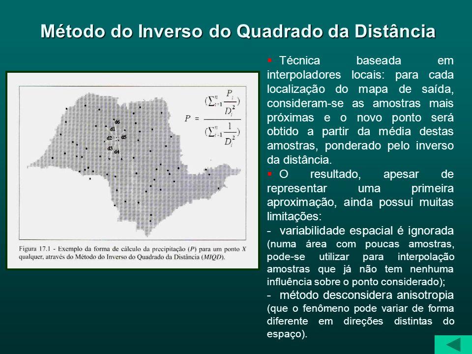 Método do Inverso do Quadrado da Distância Técnica baseada em interpoladores locais: para cada localização do mapa de saída, consideram-se as amostras