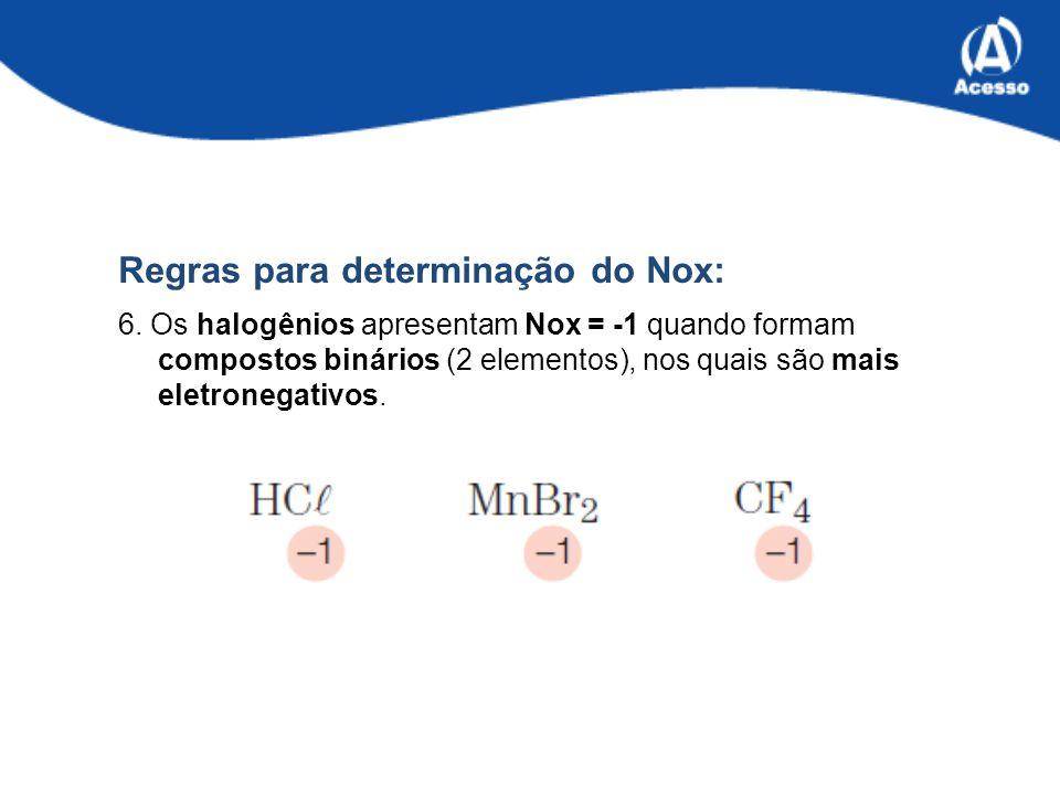 Regras para determinação do Nox: 6.